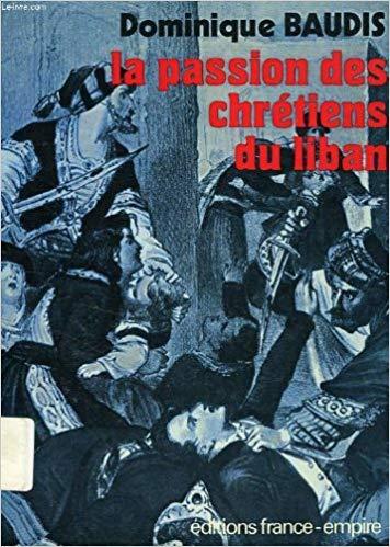 La Passion Des Chretiens Du Liban Le Second Souffle Du Livre De Dominique Baudis Ph Rochot Philippe Rochot Reportages Pour Memoire